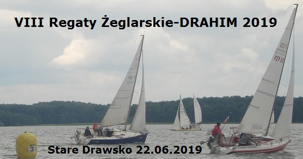 VIII REGATY ŻEGLARSKIE STARE DRAWSKO-DRAHIM 2019 (22.06.2019)